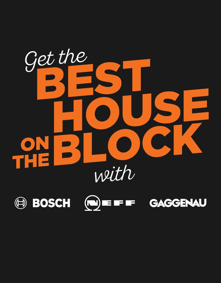 Get the Best House on the Block with Bosch, NEFF & Gaggenau