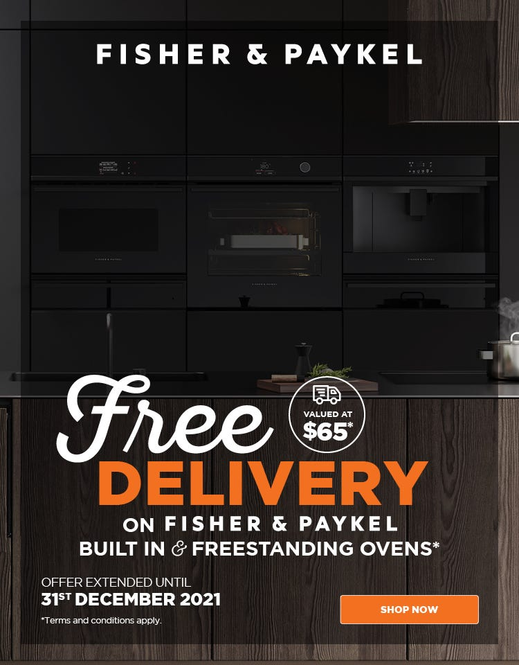 Free Delivery on Fisher & Paykel Ovens* valued at $65! Conditions apply - ENDS 31/12/21
