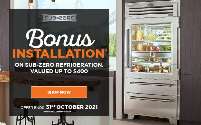 Bonus Installation on Sub-Zero Refrigeration valued at up to $400*. Conditions apply - Ends 31/10/21