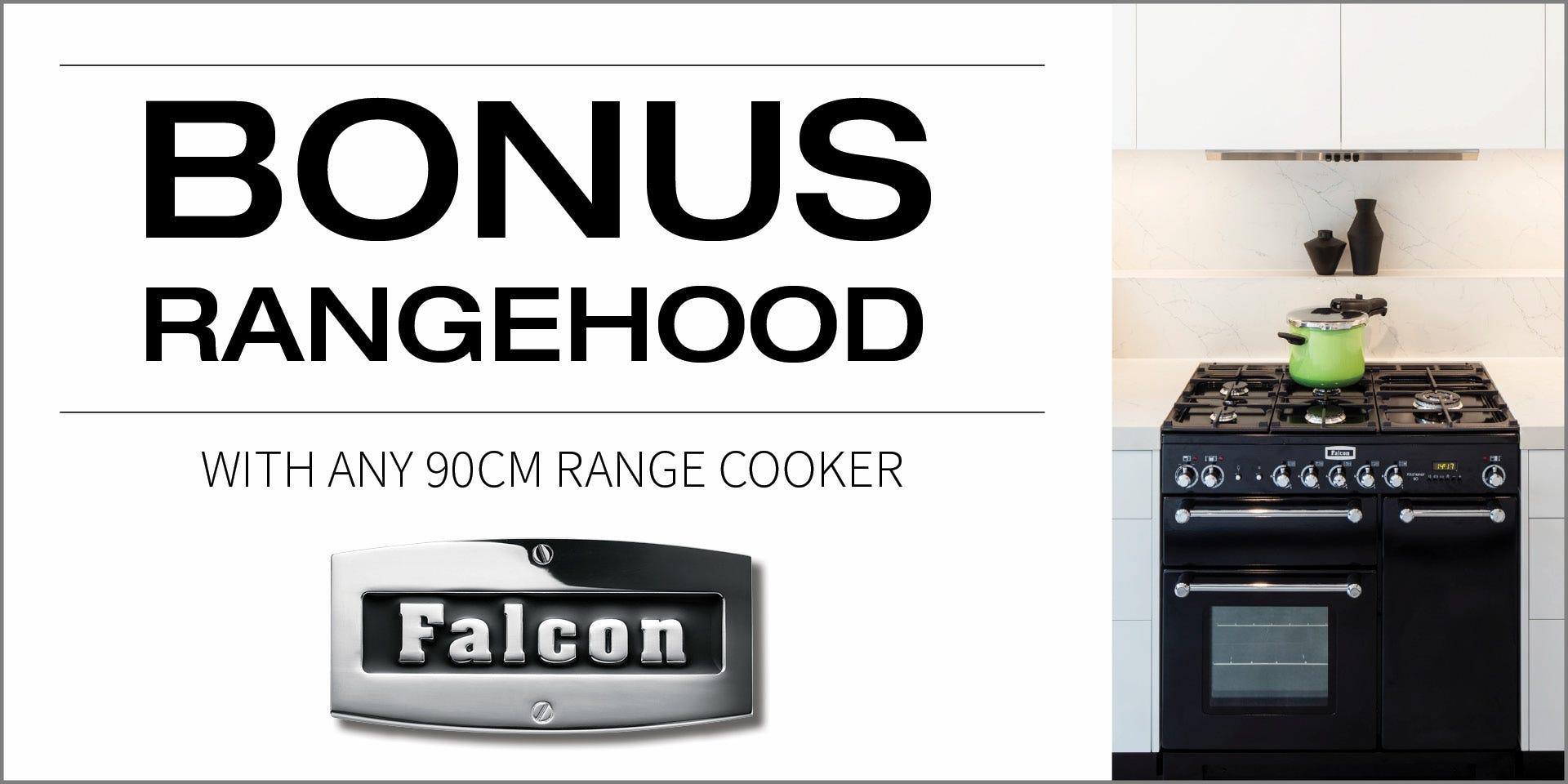 Bonus Rangehood with any Falcon 90cm Range Cooker. Conditions apply - ENDS 28/01/20