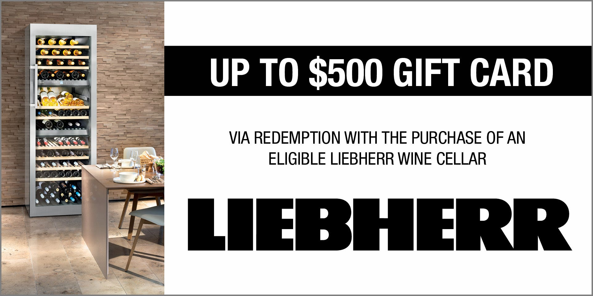 Up to $500 Wine Selectors gift card with the purchase of an eligible Liebherr Wine Cellar. Conditions apply - ENDS 31/01/20apply - ENDS 31/01/20
