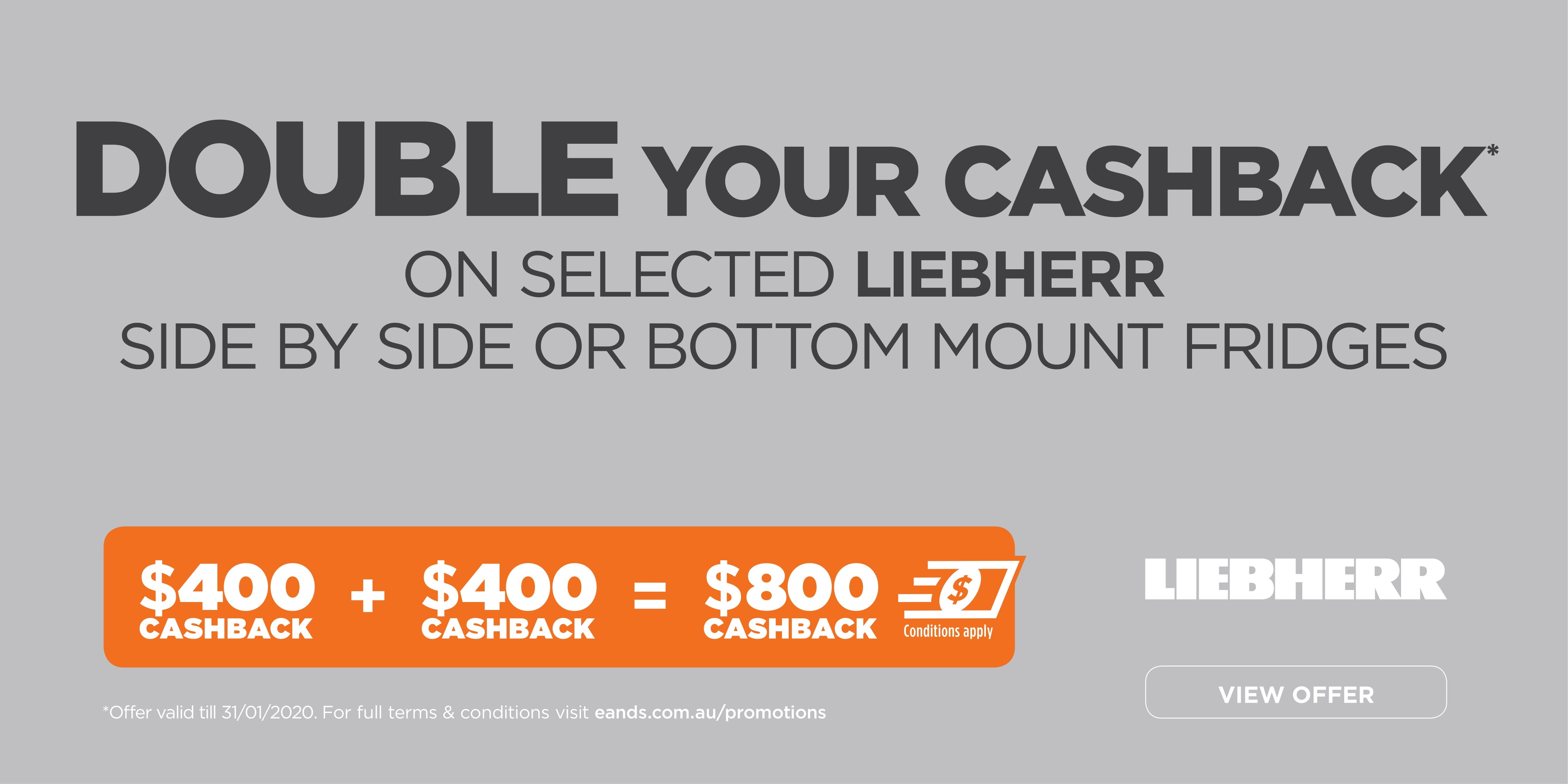 Double Cashback on selected Liebherr fridges. $400 + $400 = $800 Ends 31/01/2020. Terms and conditions apply