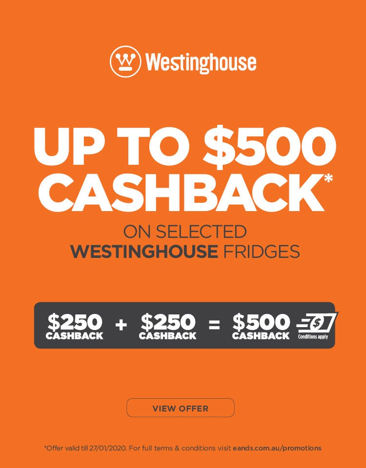 Up to $500 cashback on selected Westinghouse refrigeration. Valid 27/01/2020. Terms and conditions apply